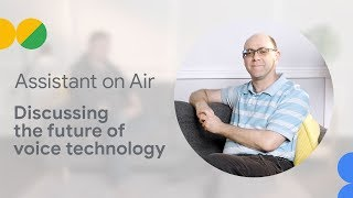Discussing future of voice technology (Assistant on Air)