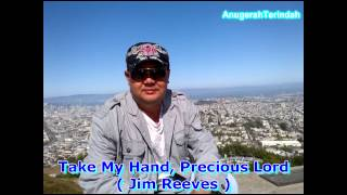 Take My Hand, Precious Lord -- Jim Reeves