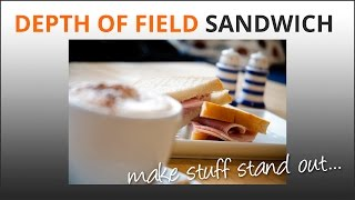 Photography Tip: Depth Of Field Sandwich