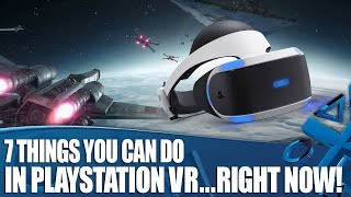 7 Essential Things To Do In PlayStation VR - Right Now!