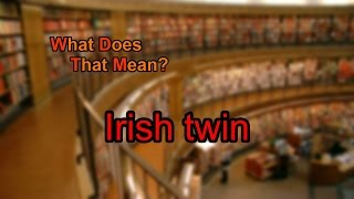 What does Irish twin mean?