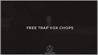 Free Trap Vox Chops | Free Vocal Chops | Vocal Effects | AngelicVibes