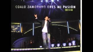 Watch Coalo Zamorano Eres Mi Pasion video
