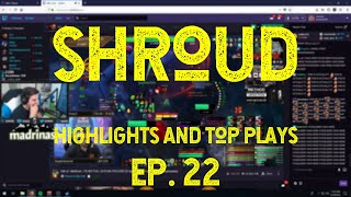 SHROUD Highlights Best Plays and Top Moments EP22