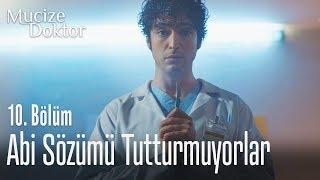 Abi sözümü tutturmuyorlar - Mucize Doktor 10. Bölüm