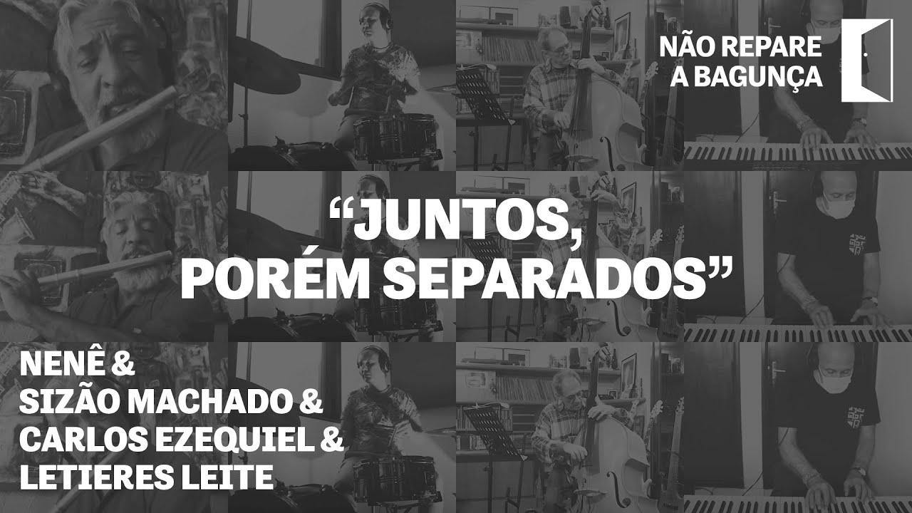 Juntos, porém separados - Nenê & Sizão Machado & Carlos Ezequiel & Letieres Leite #NãoRepareABagunça