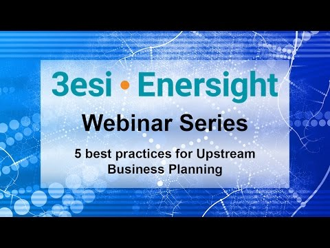 5 best practices for Upstream Business Planning - 3esi-Enersight Webinar