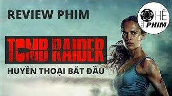 Review phim TOMB RAIDER: HUYỀN THOẠI BẮT ĐẦU