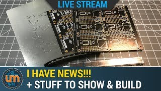 Live: I have news + stuff to show and build!!!