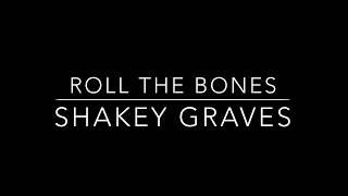 Roll The Bones (lyrics) - Shakey Graves