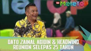 Dato Zainal Abidin dan Headwind Reunion Selepas 25 tahun - MeleTOP Episod 225 [21.2.2017]