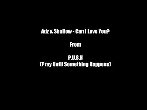 Ard Adz & Shallow - Can I Love You? (From P.U.S.H)