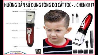 Hướng dẫn sử dụng tông đơ cắt tóc JICHEN 0817