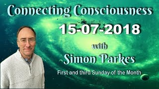 2018 07 15 Connecting Consciousness - Simon Parkes