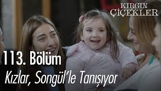 Kızlar Songülle tanışıyor - Kırgın Çiçekler 113. Bölüm  Final
