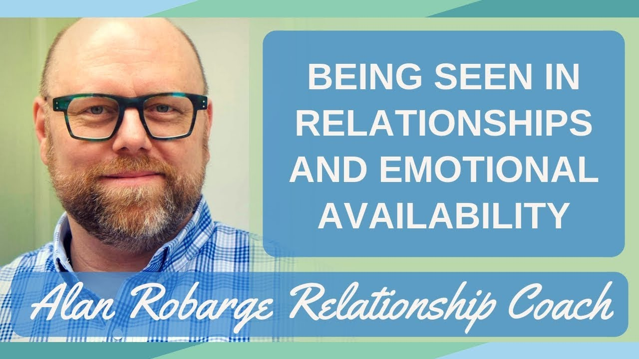 Being Seen in Relationships and Emotional Availability