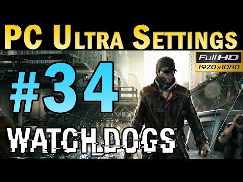 Watch Dogs (PC MAX SETTINGS) Walkthrough - Part 34 Gameplay 1080p