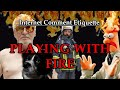 """Internet Comment Etiquette: """"Playing with Fire"""""""
