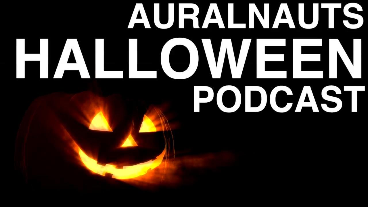 auralnauts podcast: halloween spectacular - youtube