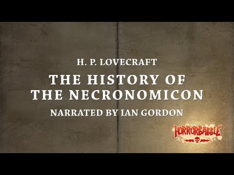 """The History of the Necronomicon"" by H. P. Lovecraft (Narrated by Ian Gordon)"