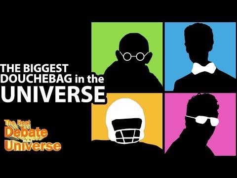 Biggest Douchebag in the Universe - Best Debate #49