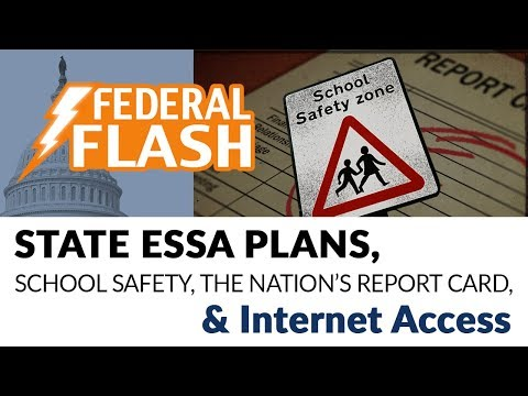 Federal Flash: State ESSA Plans, School Safety, the Nation's Report Card, & Internet Access