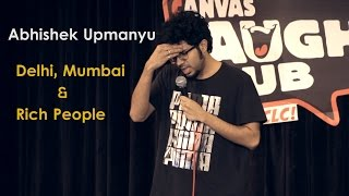 Delhi, Mumbai & Rich People | Stand up Comedy by Abhishek Upmanyu