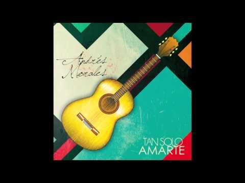 Andrés Morales -Tan Solo Amarte (Only Audio)