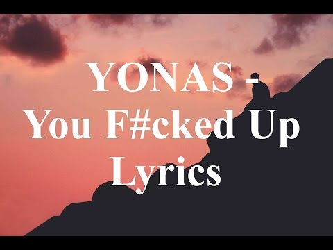 YONAS - You F#cked Up Lyrics