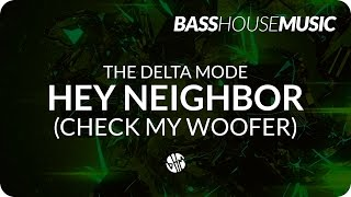 THE DELTA MODE - HEY NEIGHBOR (Check My Woofer)