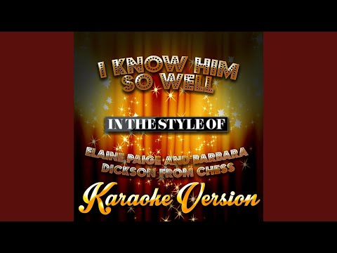 I Know Him So Well (Elaine Paige & Barbara Dickson) (In The Style Of Chess) (Karaoke Version)