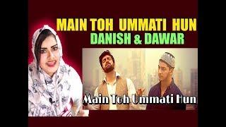 Hindu Girl Reacts To MAIN TO UMMATI HOON | DANISH & DAWAR | Best naat | original by junaid jamshed |