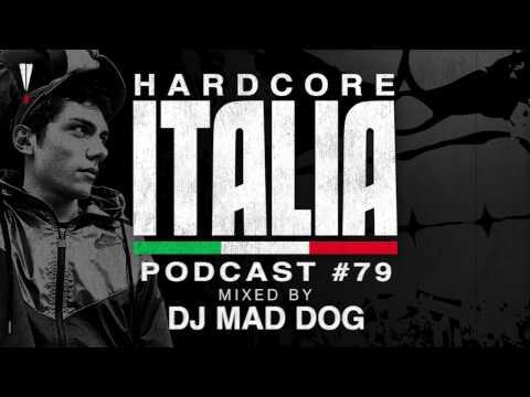 Hardcore Italia - Podcast #79 - Mixed by DJ Mad Dog
