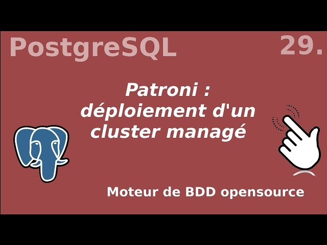 PostgreSQL - 29. Patroni : management packagé de cluster | tutos fr