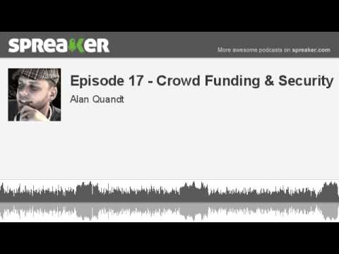 Episode 17 - Crowd Funding & Security (made with Spreaker)