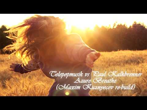 Telepopmusik vs Paul Kalkbrenner - Azure Breathe (Maxim Kuznyecov re-build)