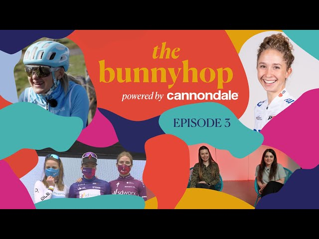 The Bunnyhop powered by Cannondale. Episode 3 feat. Cecilie Uttrup Ludwig & Joss Lowden
