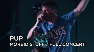 PUP - Morbid Stuff (Full Live Concert)