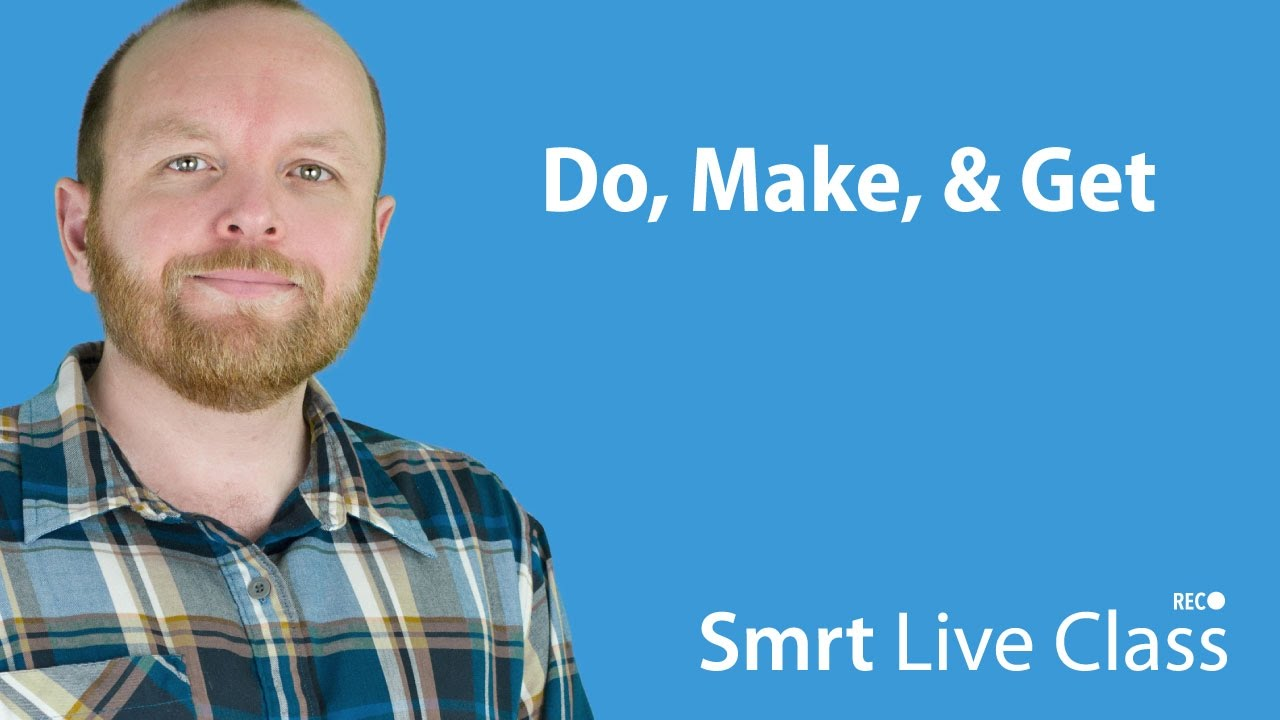 Do, Make, & Get - Smrt Live Class with Mark #7