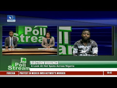 Election Violence: A Look At Hot Spots Across Nigeria Pt.1 |Poll Stream|
