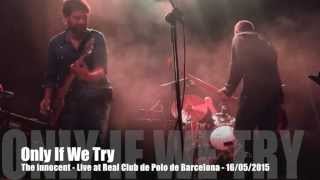 The Innocent - Only if we try - Live @ RCPolo - 16/05/2015