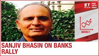 Banks shine in market rally | Sanjiv Bhasin to ET Now