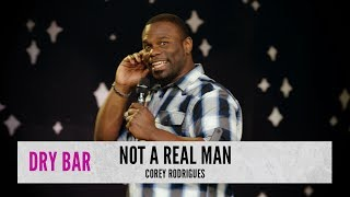 Not a Real Man. Corey Rodrigues