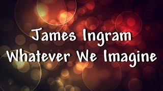 James Ingram - Whatever We Imagine - Lyrics