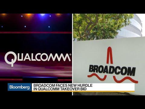 Broadcom Faces CFIUS Review of Qualcomm Takeover Bid