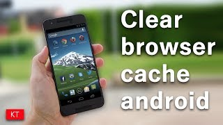 How to clear browser cache for all the browsers on an android device