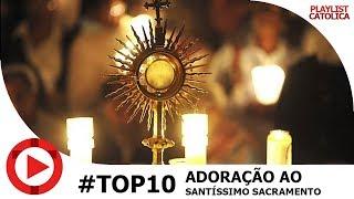 Top 10 Músicas de Adoração Católicas ao Santíssimo Sacramento