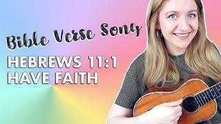 Bible Verse Song   Hebrews 11:1 (have Faith)