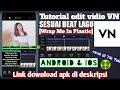 Tutorial Edit Vidio Vn Sesuai Beat Lagu  Wrap Me In Plastic  Berkedip Kedip  Mp3 - Mp4 Download