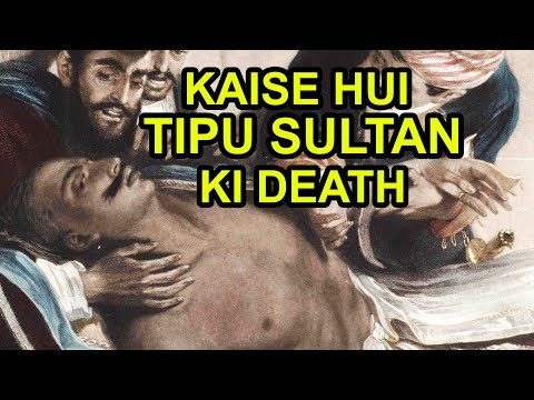 Kaise Hui Tipu Sultan Ki Death Detailed Documentary In Hindi